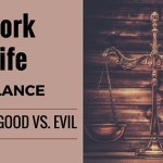 Work Life Balance isn't Good vs. Evil