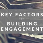 Key Factors for Building Engagement