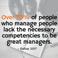 Statistic: Over 70% of people who manage people don't have the competencies to be great managers.